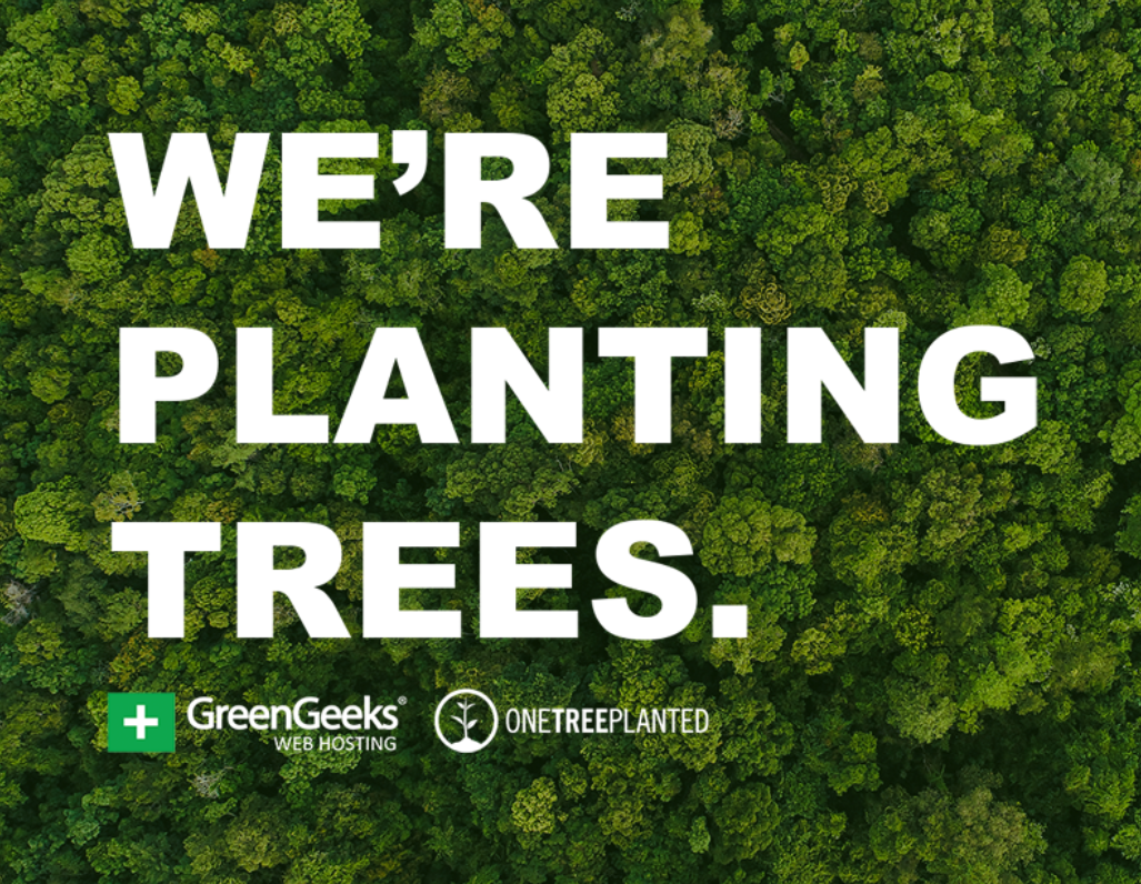GreenGeeks Has Partnered with a Non-Profit Called One Tree Planted to Plant a Tree for Every Sign Up